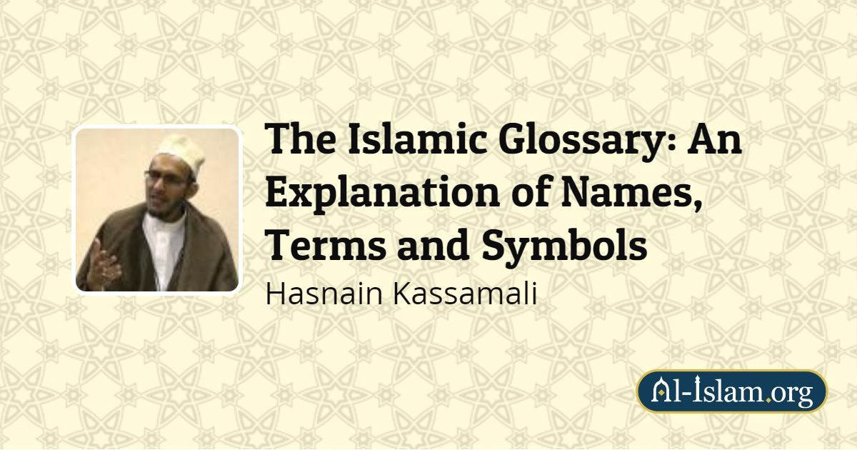 The Islamic Glossary: An Explanation of Names, Terms and
