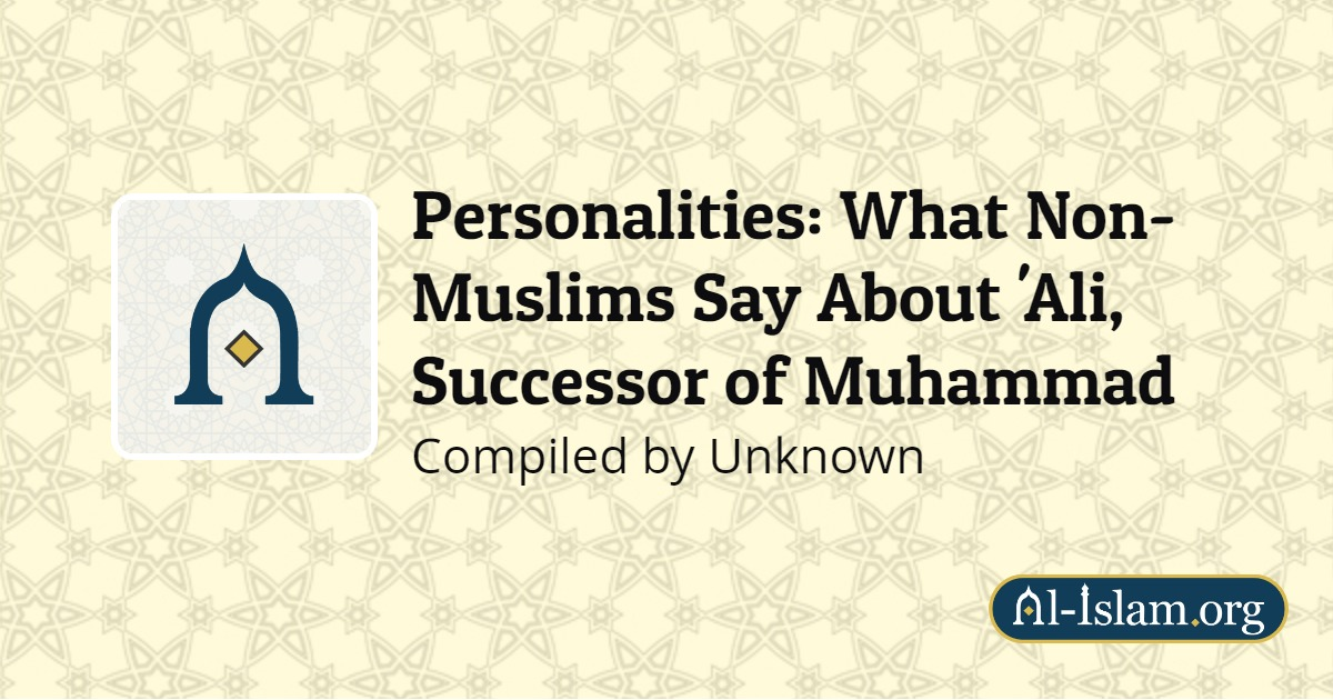 Personalities: What Non-Muslims Say About 'Ali, The First