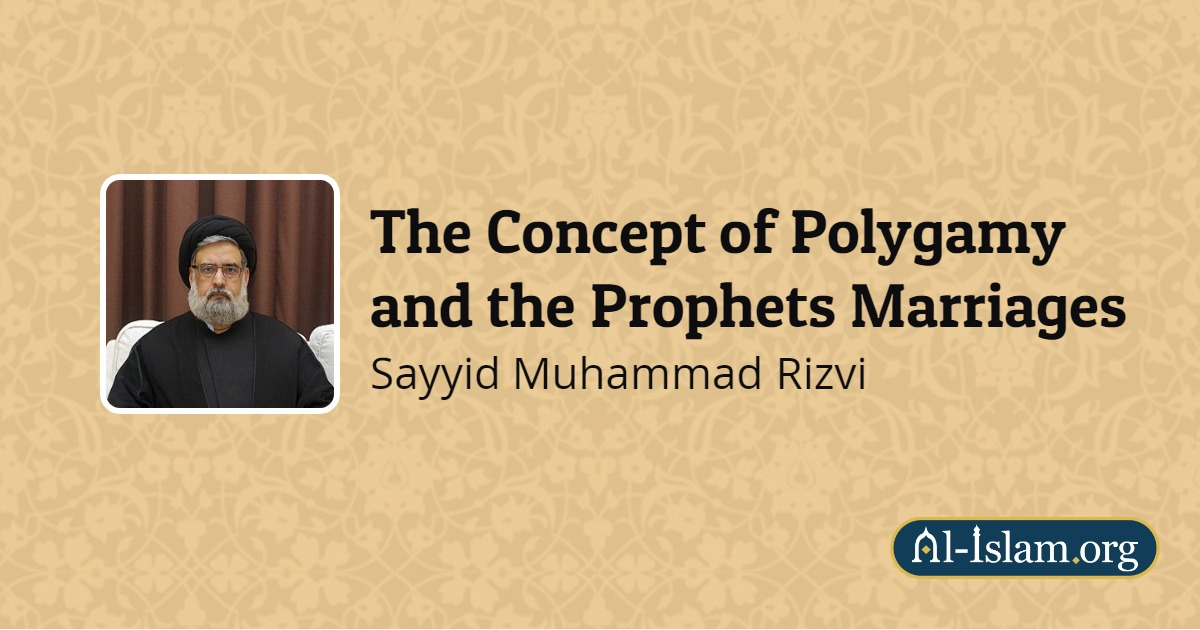 The Concept of Polygamy and the Prophets Marriages | Al