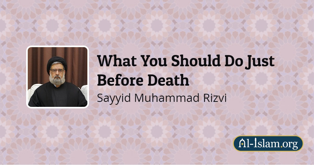 What You Should Do Just Before Death | Al-Islam org