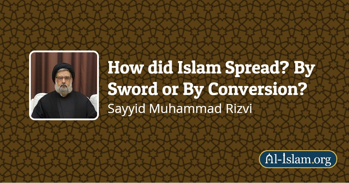 How did Islam Spread? By Sword or By Conversion? | Al-Islam org