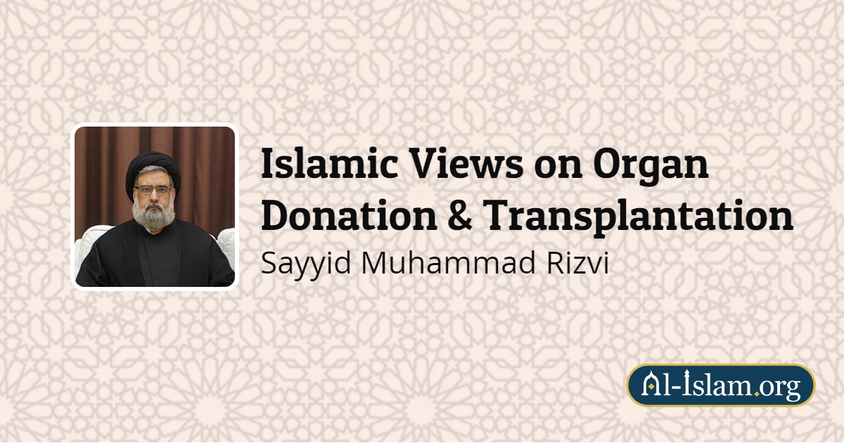 Islamic Views on Organ Donation & Transplantation | Al-Islam org
