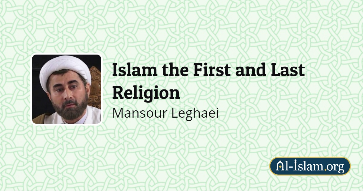 Islam the First and Last Religion | Al-Islam org