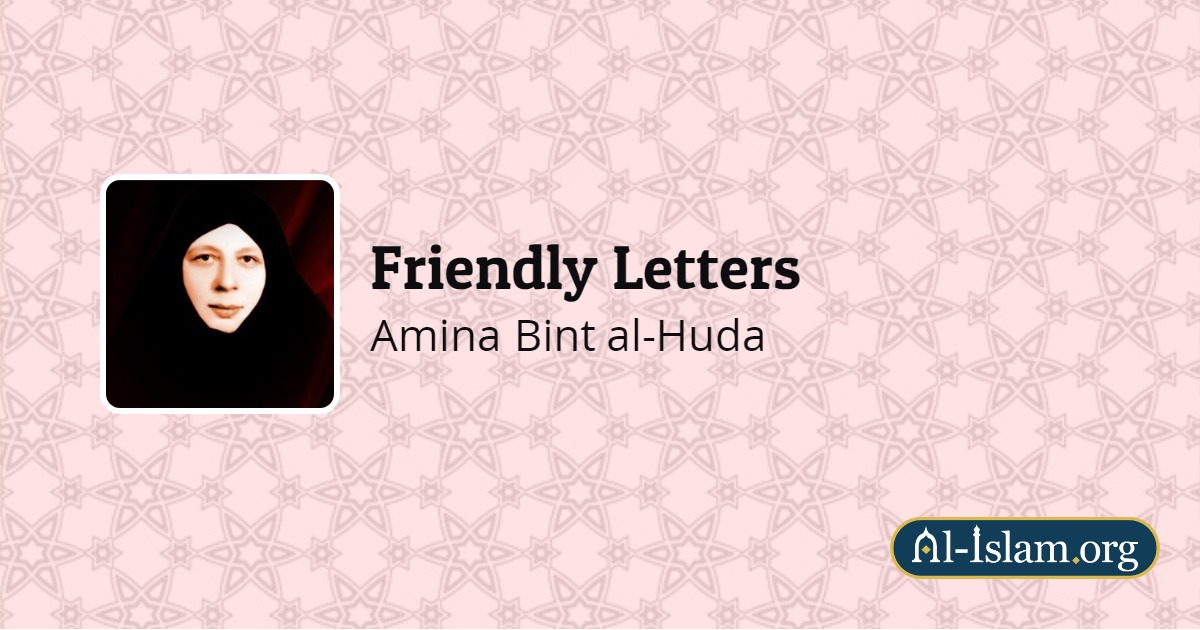 Friendly Letters Part Two | Friendly Letters | Al-Islam org