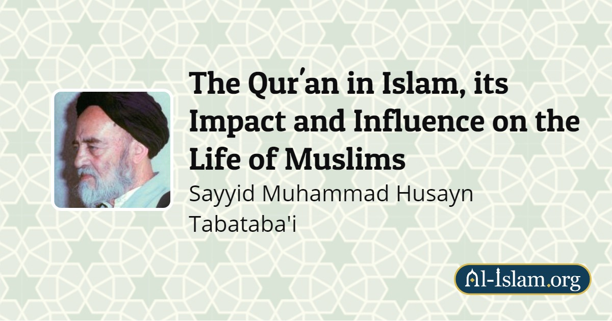 The Qur'an in Islam, its Impact and Influence on the Life of